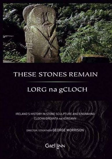 Grianghraf de Lorg na gCloch / These Stones Remain